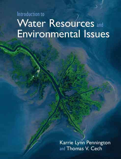 Introduction to Water Resources and Environmental Issues By Pennington, Karrie Lynn/ Cech, Thomas V.