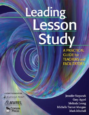 Leading Lesson Study By Stepanek, Jennifer/ Appel, Gary/ Leong, Melinda/ Mangan, Michelle Turner/ Mitchell, Mark